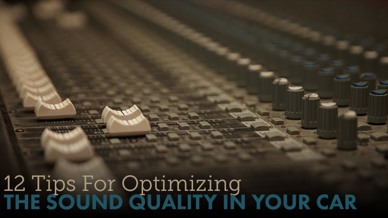 12 Tips For Optimizing the Sound Quality In Your Car
