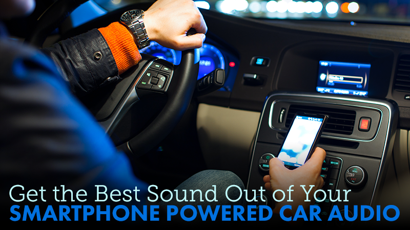 Get the Best Sound Out of Your Smartphone Powered Car Audio