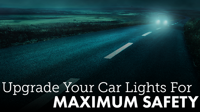 Upgrade Your Car Lights For Maximum Safety